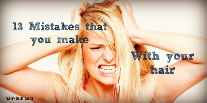 13 mistakes you make with your hair