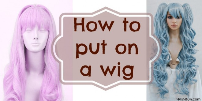 how-to-put-on-a-wig