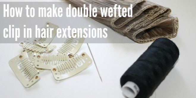 how-to-make-double-wefted-clip-in-hair-extensions